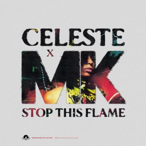 """Celeste Joins Forces With DJ & Producer MK On The Reinvention Of Her Breakout Hit """"Stop This Flame"""""""