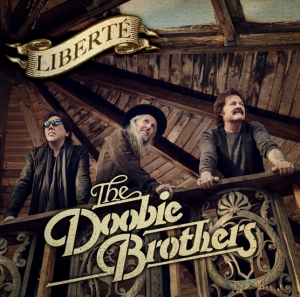 """THE DOOBIE BROTHERS ANNOUNCE NEW ALBUM """"LIBERTÉ"""" OUT 10/1 + NEW EP OUT"""
