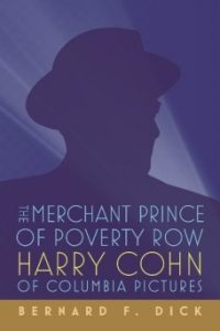 Book Release: THE MERCHANT PRINCE OF POVERTY ROW: HARRY COHN OF COLUMBIA PICTURES