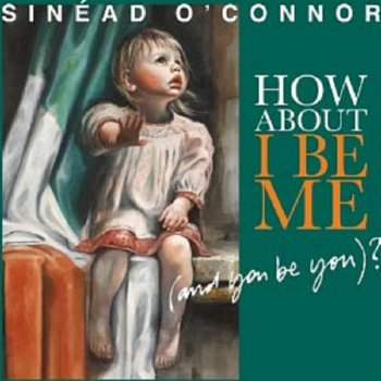 Sinead O'Connor – How About I Be Me (And You Be You)?