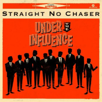 Straight No Chaser – Under the Influence